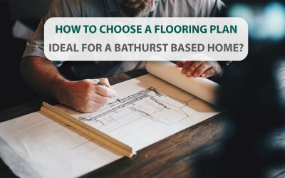 How To Choose A Flooring Plan Ideal For A Bathurst Based Home